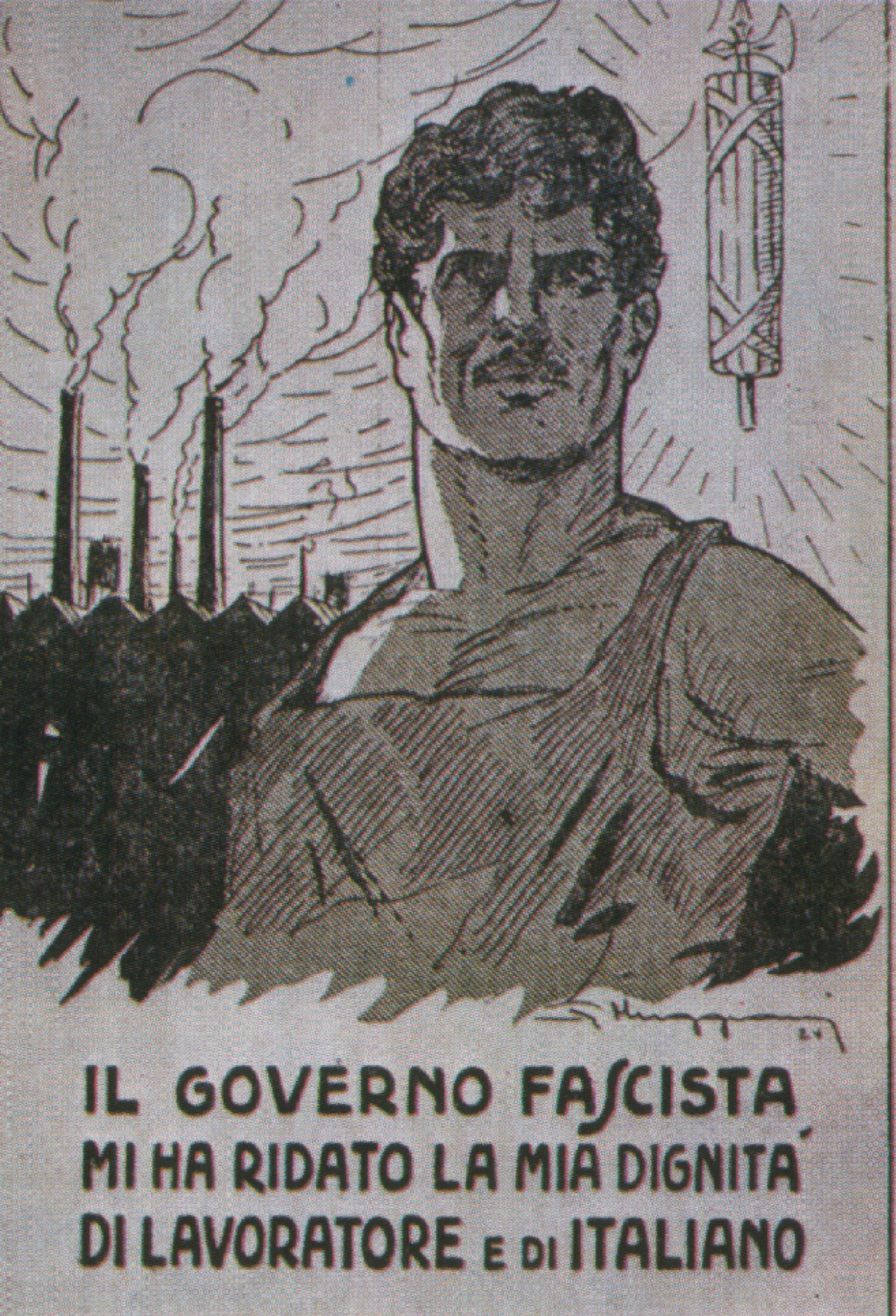 Italy. The fascist government has given me back my dignity as a worker and Italian.